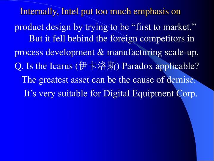 Internally, Intel put too much emphasis on
