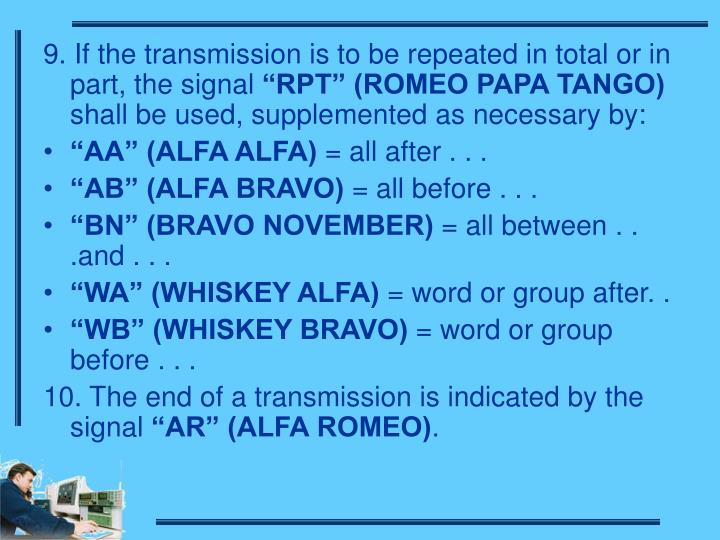 9. If the transmission is to be repeated in total or in part, the signal