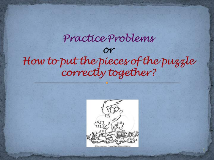 practice problems or how to put the pieces of the puzzle correctly together n.