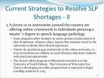 current strategies to resolve slp shortages ii
