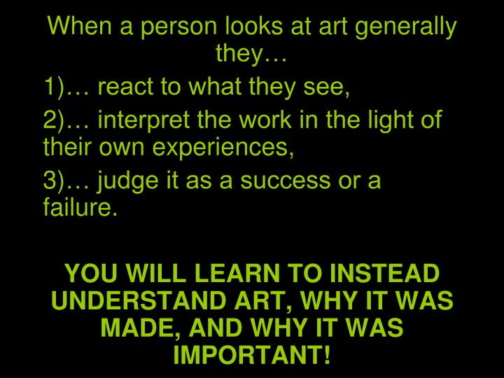 When a person looks at art generally they…
