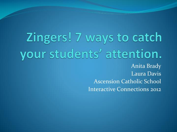 zingers 7 ways to catch your students attention n.