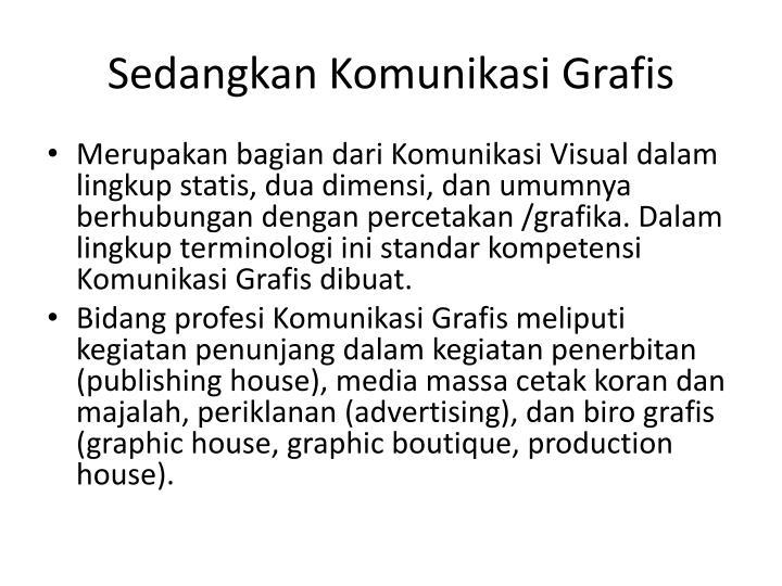 Sedangkan Komunikasi Grafis