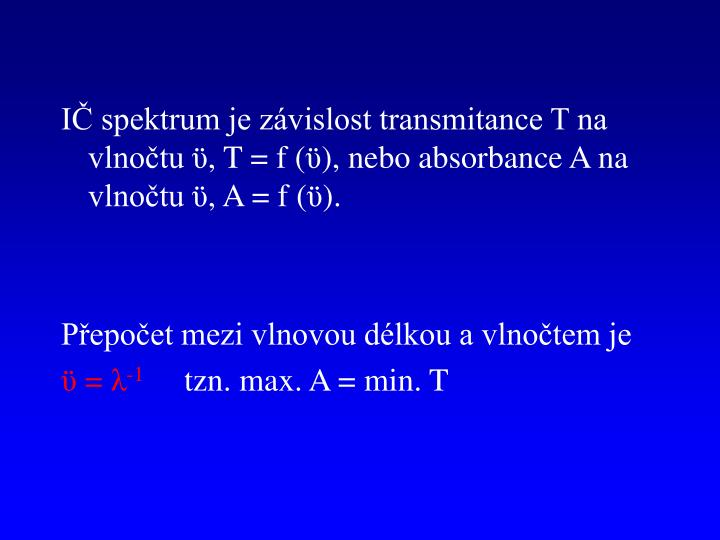 IČ spektrum je závislost transmitance T na vlnočtu