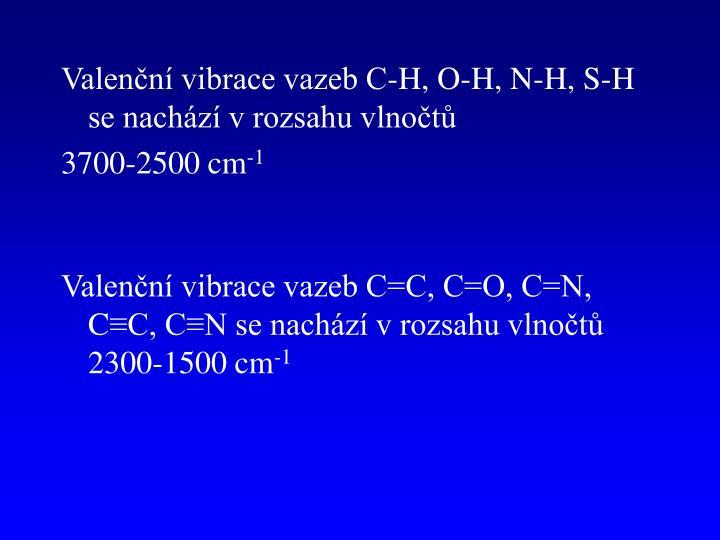 Valenční vibrace vazeb C-H, O-H, N-H, S-H se nachází v rozsahu vlnočtů