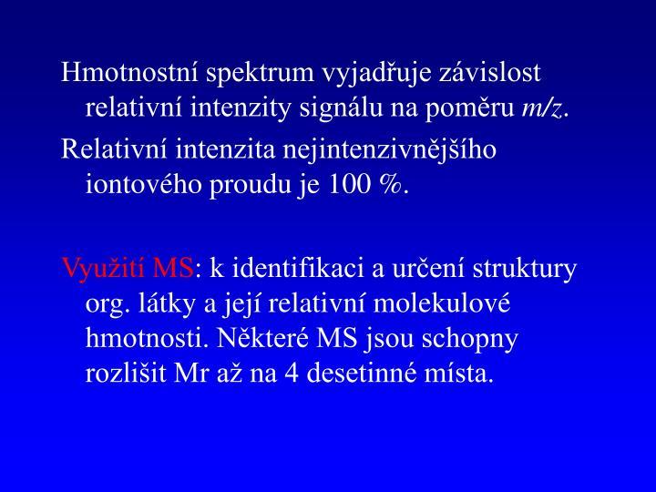 Hmotnostní spektrum vyjadřuje závislost relativní intenzity signálu na poměru