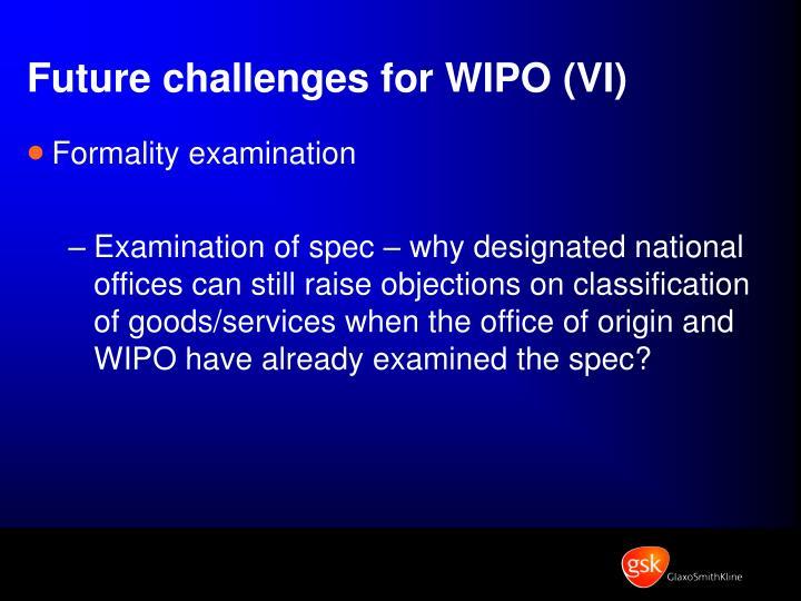 Future challenges for WIPO (VI)