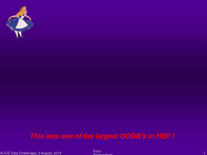 This was one of the largest OODB's in HEP !