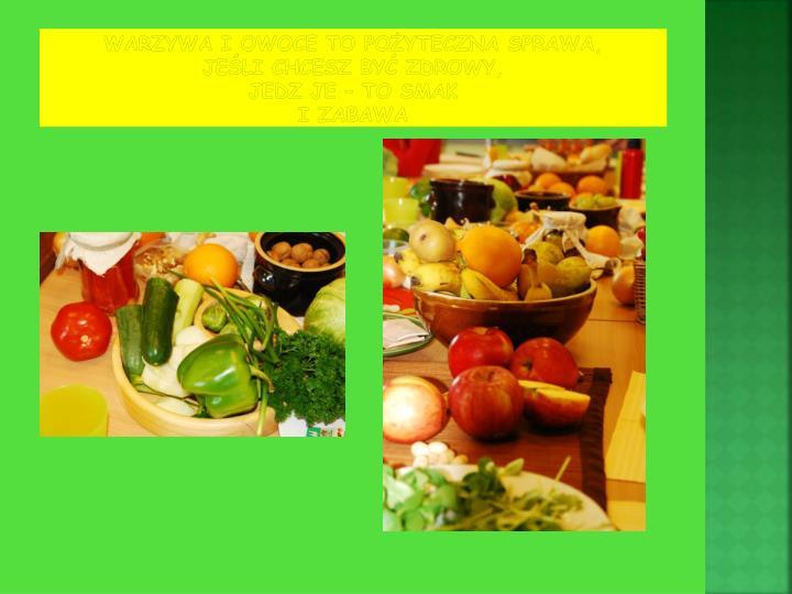 Warzywa i owoce to po yteczna sprawa je li chcesz by zdrowy jedz je to smak i zabawa
