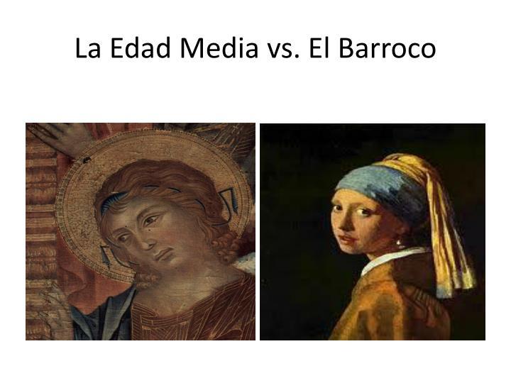 La Edad Media vs. El Barroco