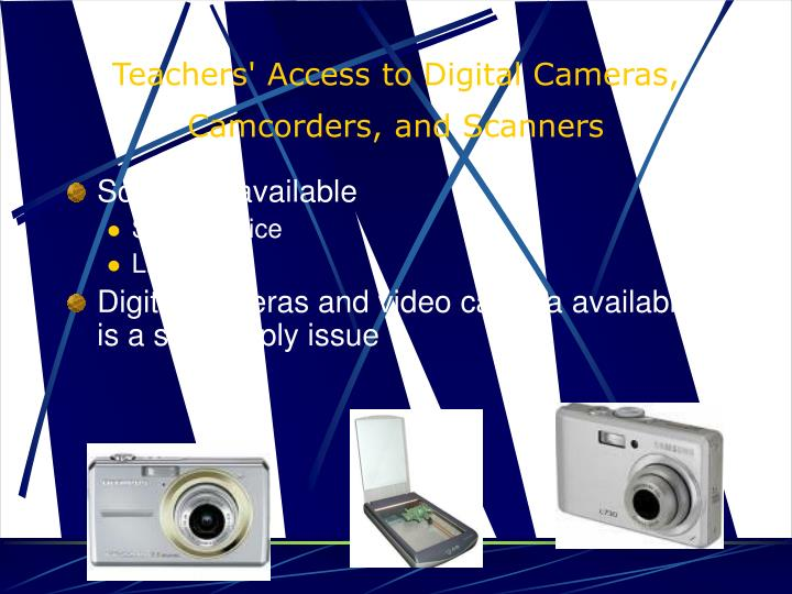 Teachers' Access to Digital Cameras, Camcorders, and Scanners