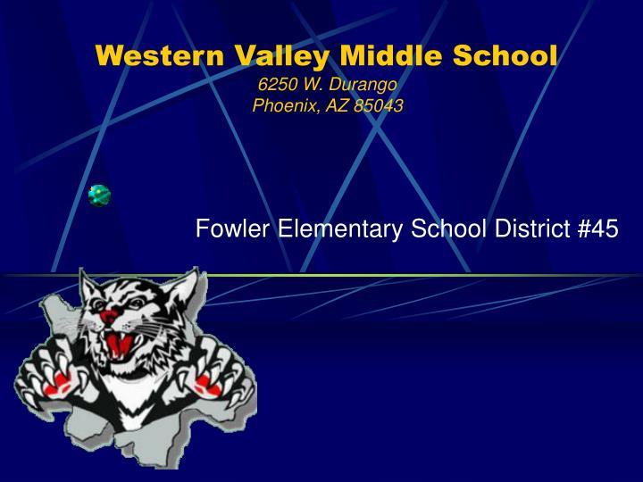 Western valley middle school 6250 w durango phoenix az 85043