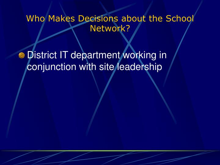 Who Makes Decisions about the School Network?