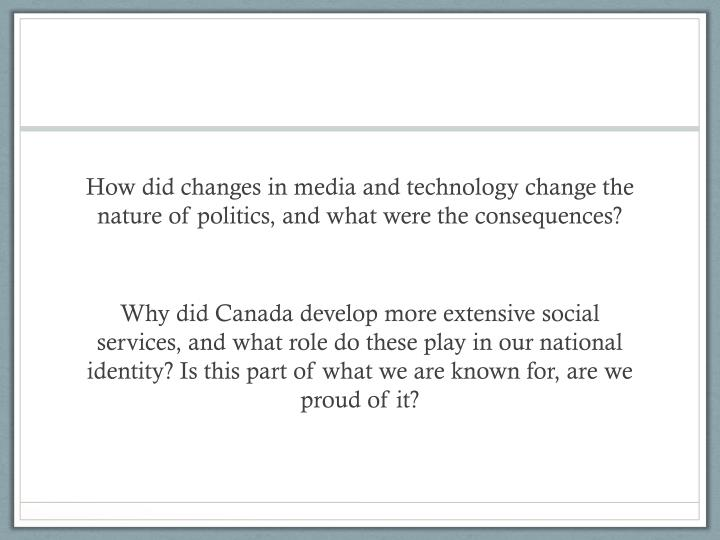 How did changes in media and technology change the nature of politics, and what were the consequences?