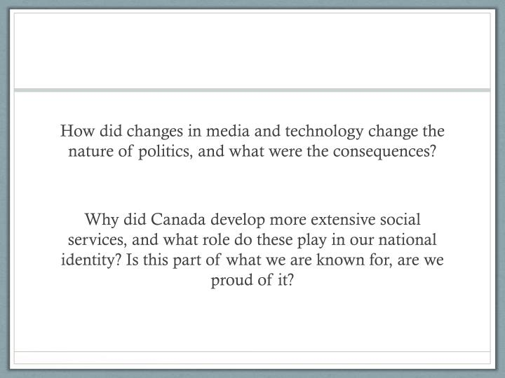 How did changes in media and technology change the nature of politics, and what were the consequence...