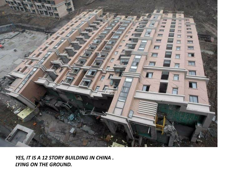 YES, IT IS A 12 STORY BUILDING IN CHINA . LYING ON THE GROUND.