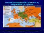 las operaciones de guerra en europa el oriente medio y el c ucaso