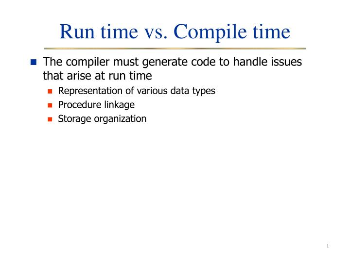 Run time vs compile time