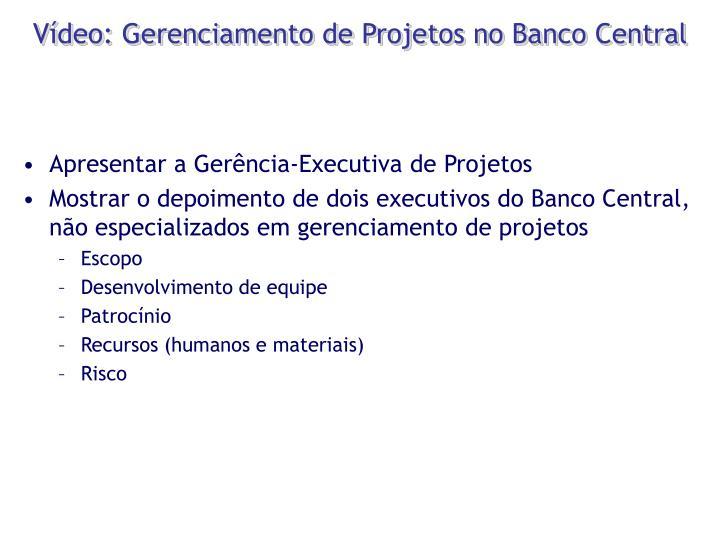 Vídeo: Gerenciamento de Projetos no Banco Central