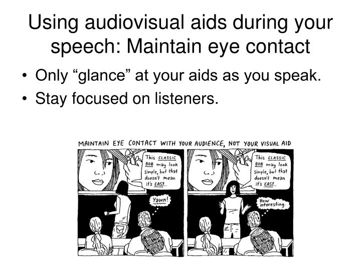 Using audiovisual aids during your speech: Maintain eye contact
