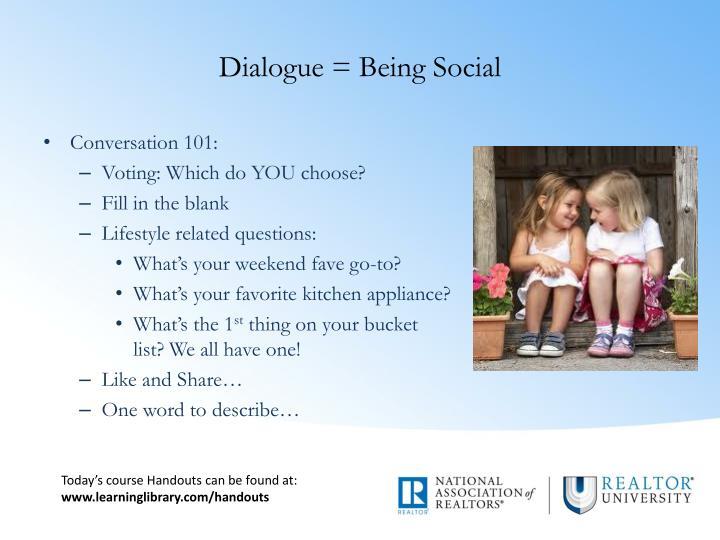 Dialogue = Being Social