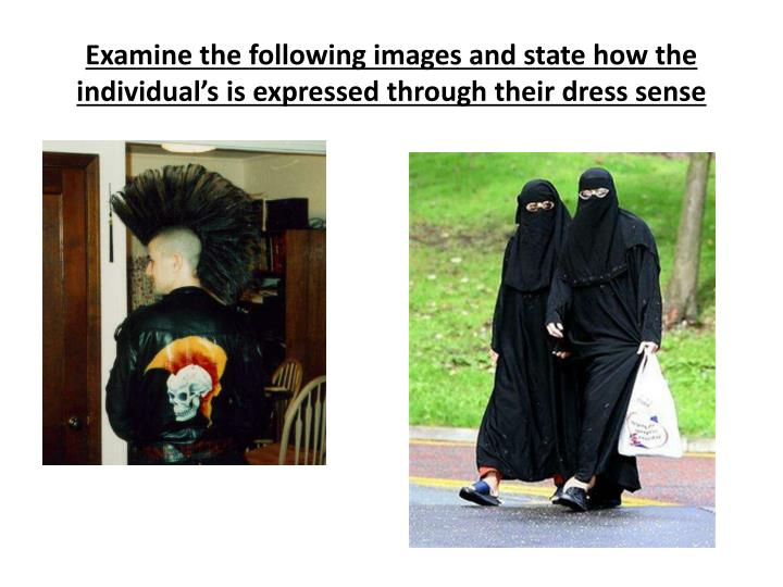 Examine the following images and state how the individual's is expressed through their dress sense