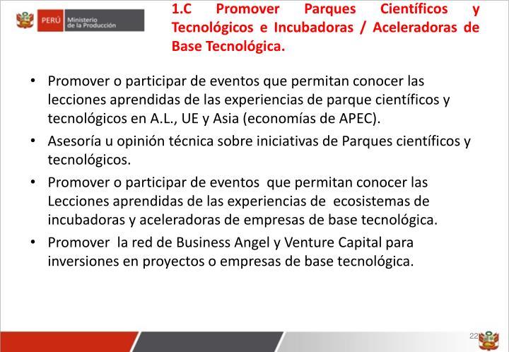 1.C Promover Parques Científicos y Tecnológicos e Incubadoras / Aceleradoras de Base Tecnológica.