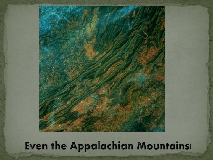 Even the Appalachian Mountains!