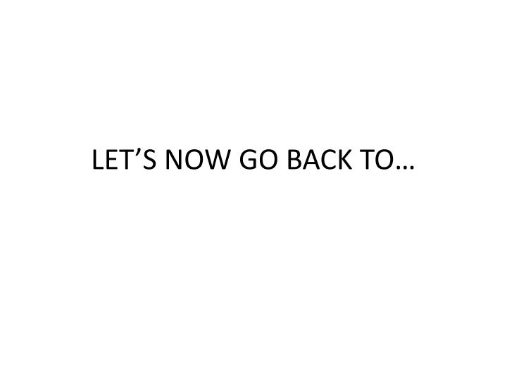 LET'S NOW GO BACK TO…