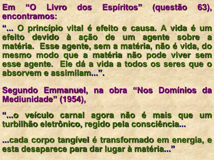 """Em """"O Livro dos Espíritos"""" (questão 63), encontramos:"""