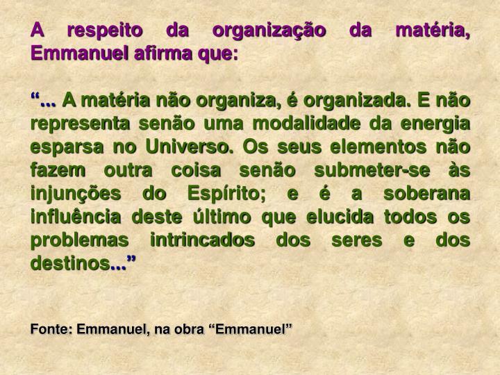 A respeito da organização da matéria, Emmanuel afirma que:
