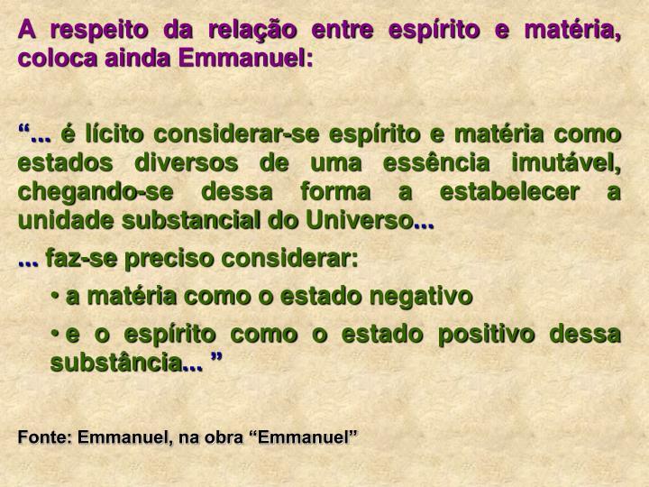A respeito da relação entre espírito e matéria, coloca ainda Emmanuel:
