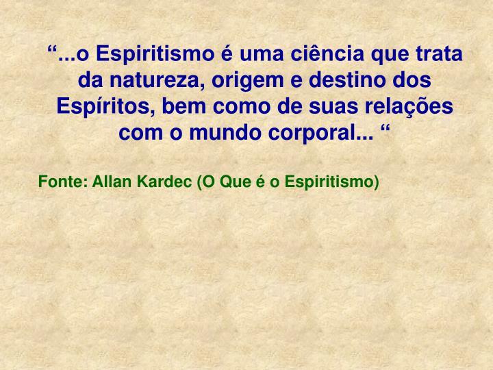 """""""...o Espiritismo é uma ciência que trata da natureza, origem e destino dos Espíritos, bem como..."""