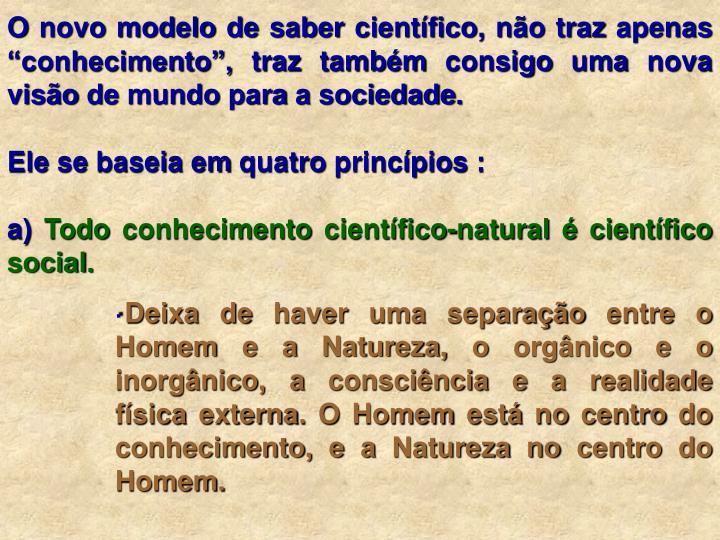 """O novo modelo de saber científico, não traz apenas """"conhecimento"""", traz também consigo uma nova visão de mundo para a sociedade."""