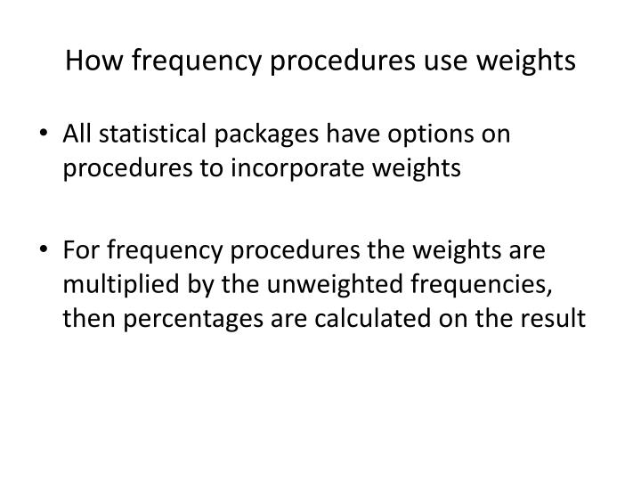 How frequency procedures use weights