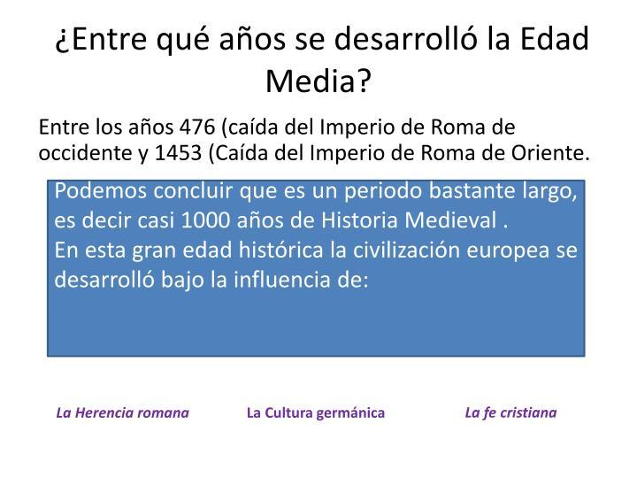 ¿Entre qué años se desarrolló la Edad Media?