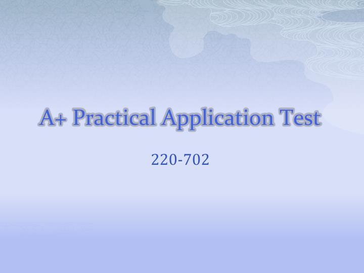 A+ Practical Application Test