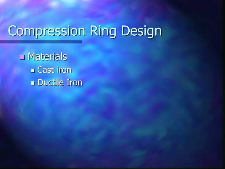 Compression Ring Design
