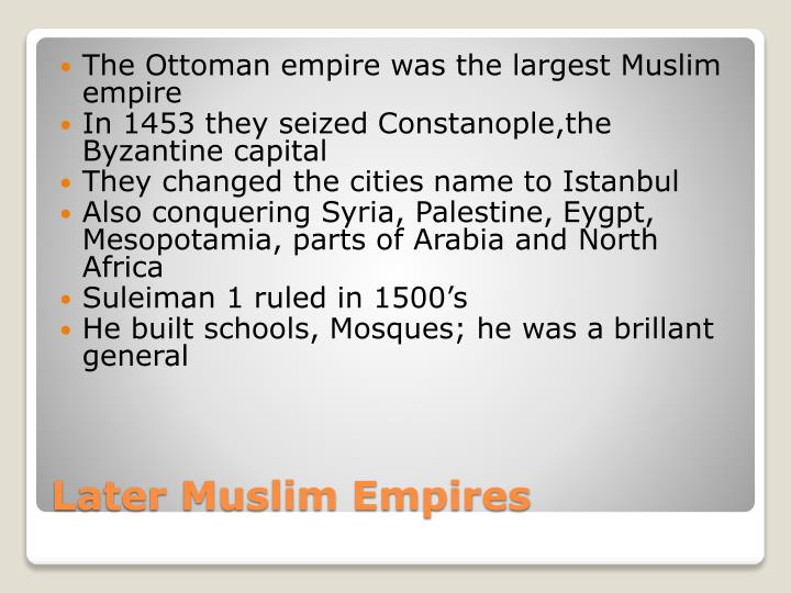 The Ottoman empire was the largest Muslim empire