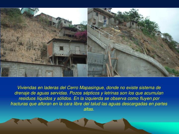 Viviendas en laderas del Cerro Mapasingue, donde no existe sistema de drenaje de aguas servidas. Pozos sépticos y letrinas son los que acumulan residuos líquidos y sólidos. En la izquierda se observa como fluyen por fracturas que afloran en la cara libre del talud las aguas descargadas en partes altas.