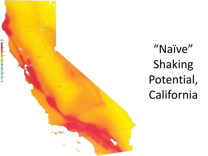 """""""Naïve"""" Shaking Potential, California"""