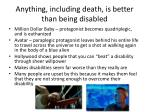 anything including death is better than being disabled