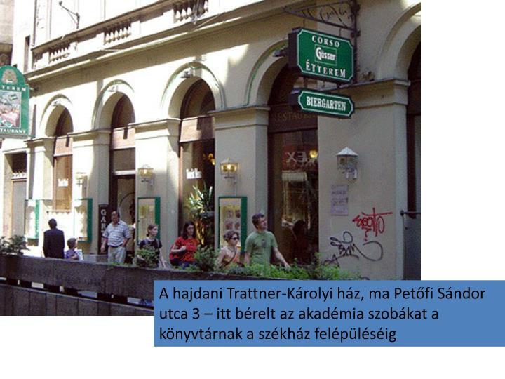 A hajdani Trattner-Károlyi ház, ma Petőfi Sándor utca 3 – itt bérelt az akadémia szobákat a könyvtárnak a székház felépüléséig