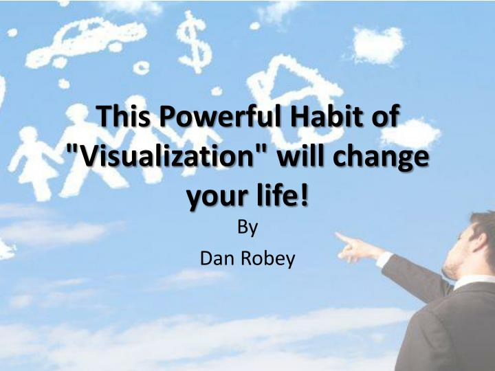 This powerful habit of visualization will change your life