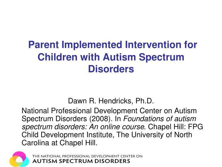 Parent implemented intervention for children with autism spectrum disorders