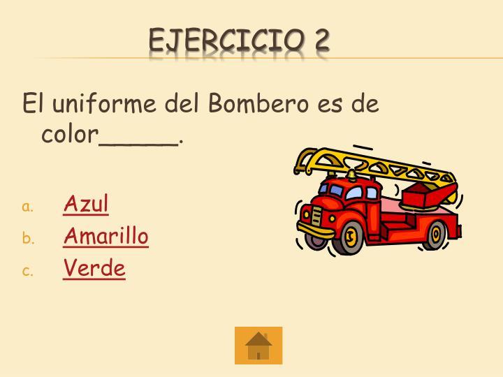 El uniforme del Bombero es de color_____.