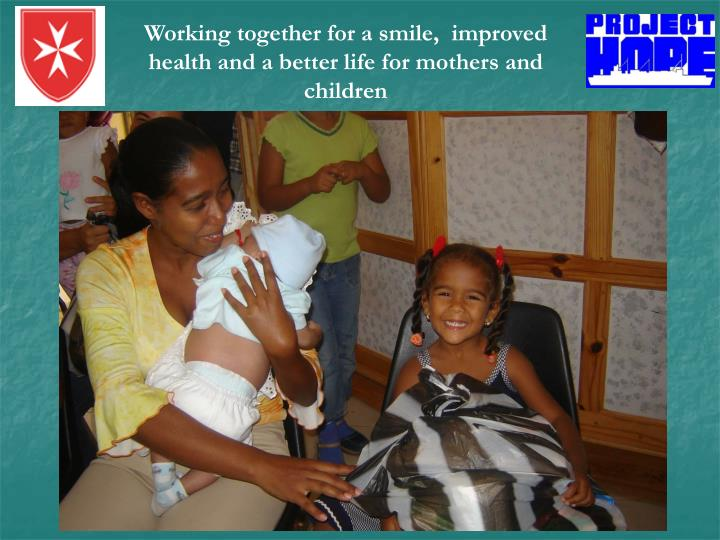 Working together for a smile,  improved health and a better life for mothers and children