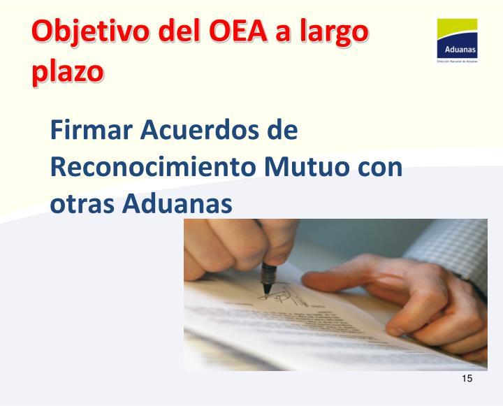 Firmar Acuerdos de Reconocimiento Mutuo con otras Aduanas