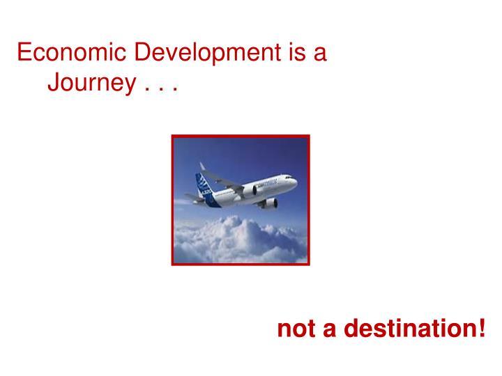 Economic Development is a Journey . . .