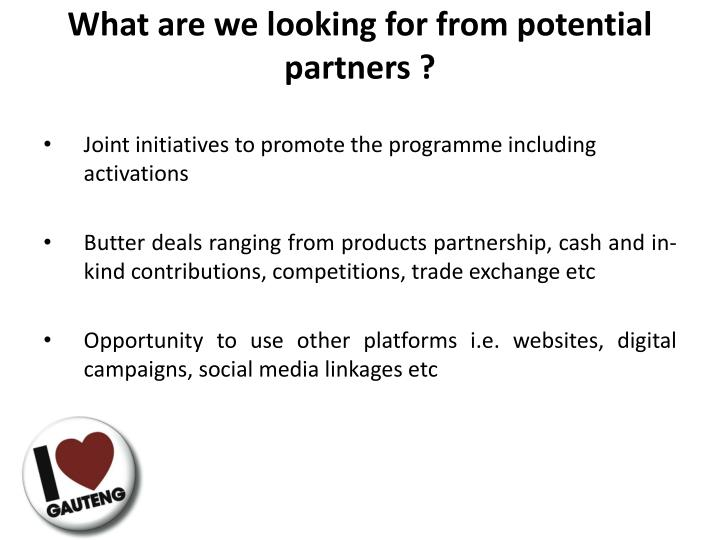 What are we looking for from potential partners ?